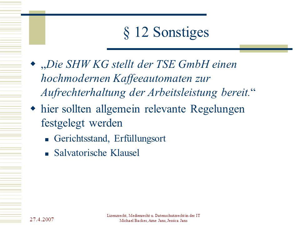 """27.4.2007 Lizenzrecht, Medienrecht u. Datenschutzrecht in der IT Michael Backes, Arne Jans, Jessica Jans § 12 Sonstiges  """"Die SHW KG stellt der TSE G"""
