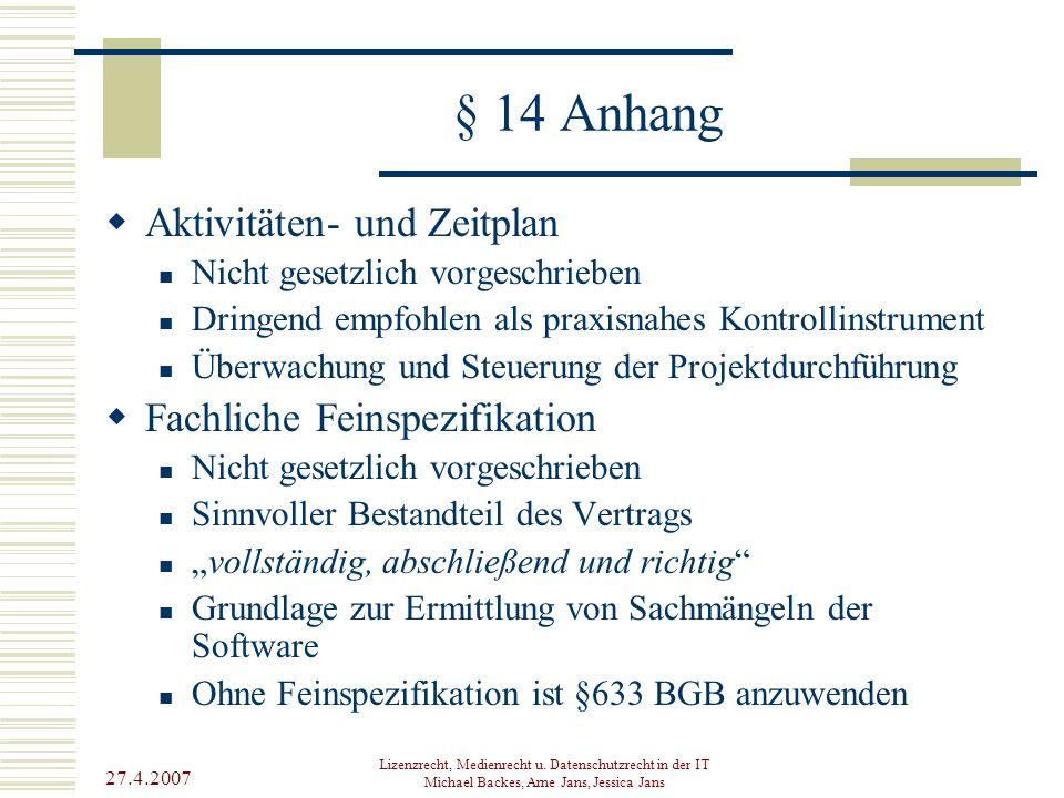 27.4.2007 Lizenzrecht, Medienrecht u. Datenschutzrecht in der IT Michael Backes, Arne Jans, Jessica Jans § 14 Anhang  Aktivitäten- und Zeitplan Nicht