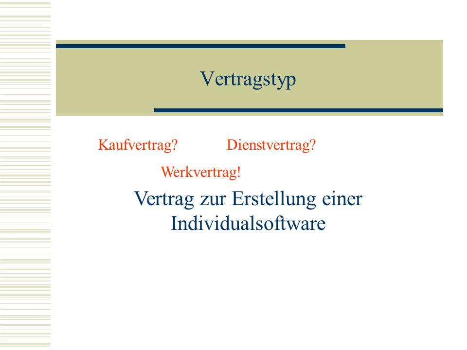 Vertragstyp Softwarevertrag Kaufvertrag?Dienstvertrag? Werkvertrag! Vertrag zur Erstellung einer Individualsoftware