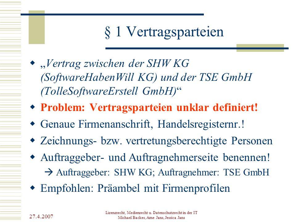 """27.4.2007 Lizenzrecht, Medienrecht u. Datenschutzrecht in der IT Michael Backes, Arne Jans, Jessica Jans § 1 Vertragsparteien  """"Vertrag zwischen der"""