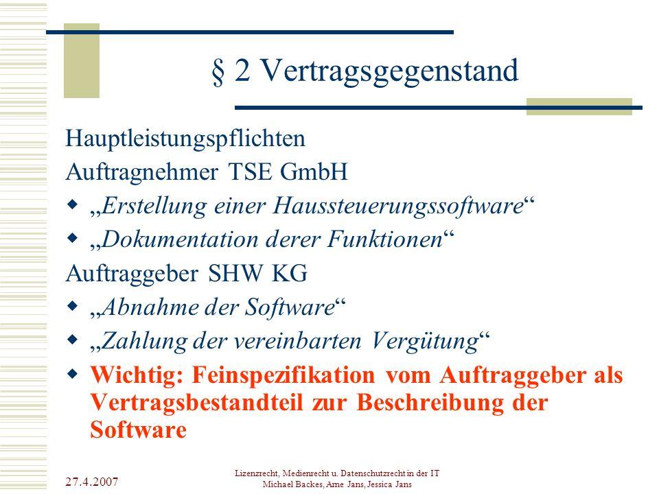 27.4.2007 Lizenzrecht, Medienrecht u. Datenschutzrecht in der IT Michael Backes, Arne Jans, Jessica Jans § 2 Vertragsgegenstand Hauptleistungspflichte