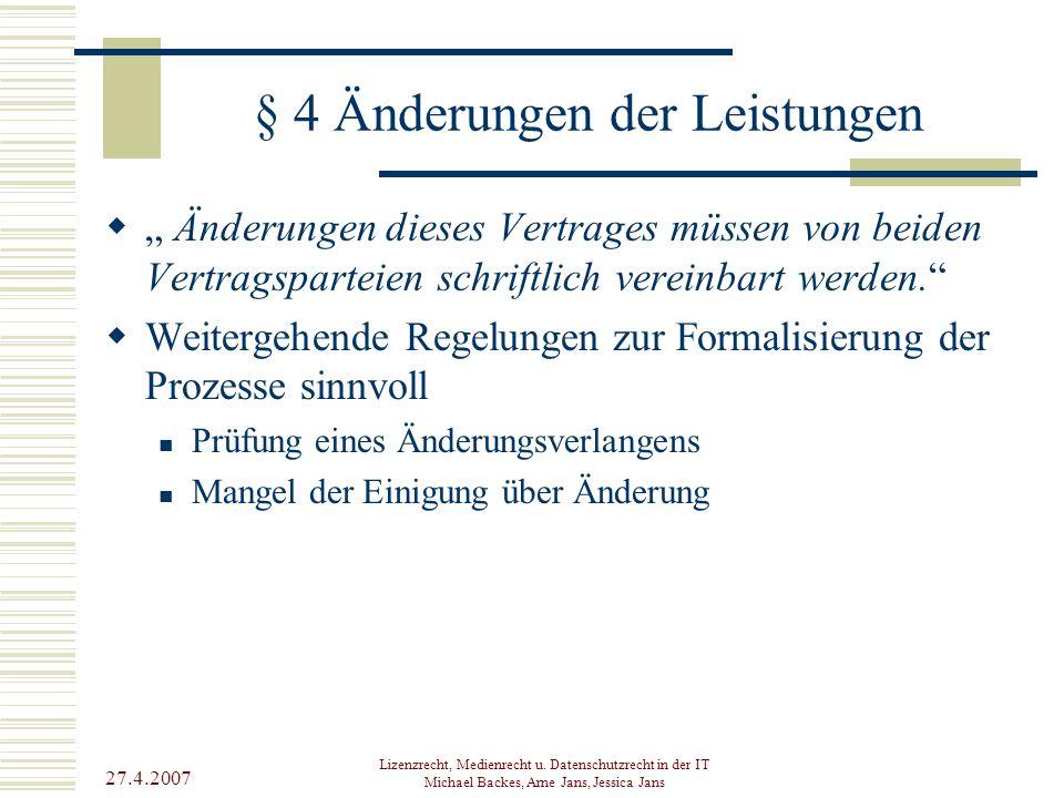 """27.4.2007 Lizenzrecht, Medienrecht u. Datenschutzrecht in der IT Michael Backes, Arne Jans, Jessica Jans § 4 Änderungen der Leistungen  """" Änderungen"""