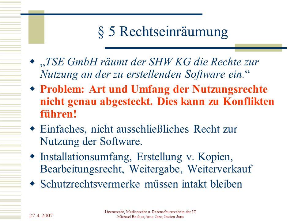 "27.4.2007 Lizenzrecht, Medienrecht u. Datenschutzrecht in der IT Michael Backes, Arne Jans, Jessica Jans § 5 Rechtseinräumung  ""TSE GmbH räumt der SH"