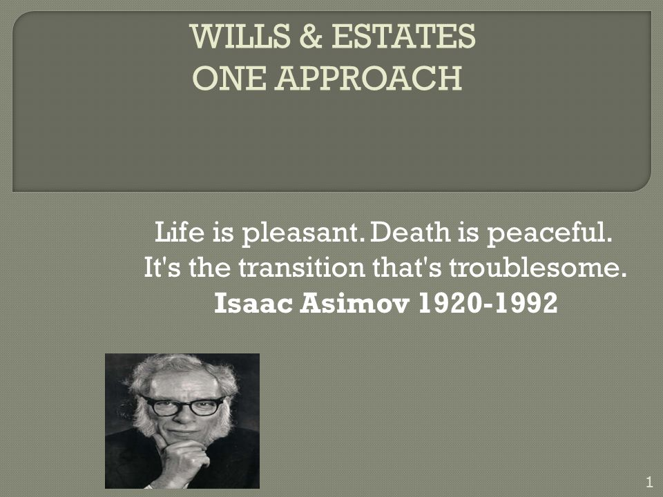 WILLS & ESTATES ONE APPROACH Life is pleasant.Death is peaceful.