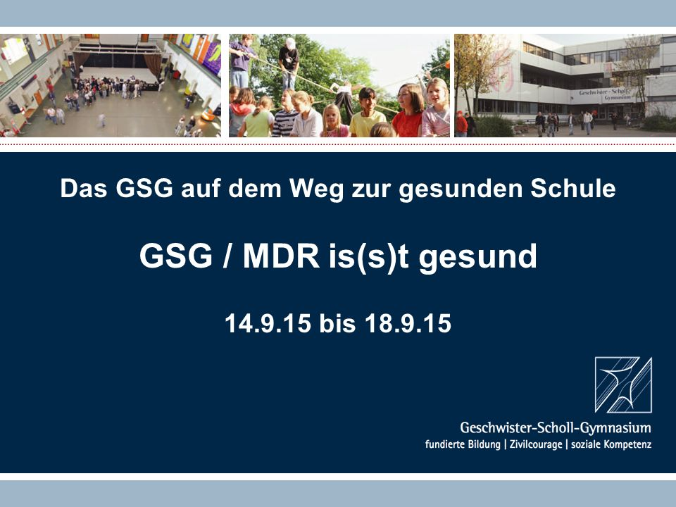 Das GSG auf dem Weg zur gesunden Schule GSG / MDR is(s)t gesund 14.9.15 bis 18.9.15