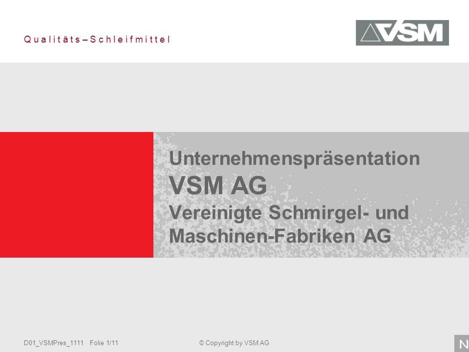 D01_VSMPres_1111 Folie 1/11© Copyright by VSM AG Q u a l i t ä t s – S c h l e i f m i t t e l N Unternehmenspräsentation VSM AG Vereinigte Schmirgel- und Maschinen-Fabriken AG