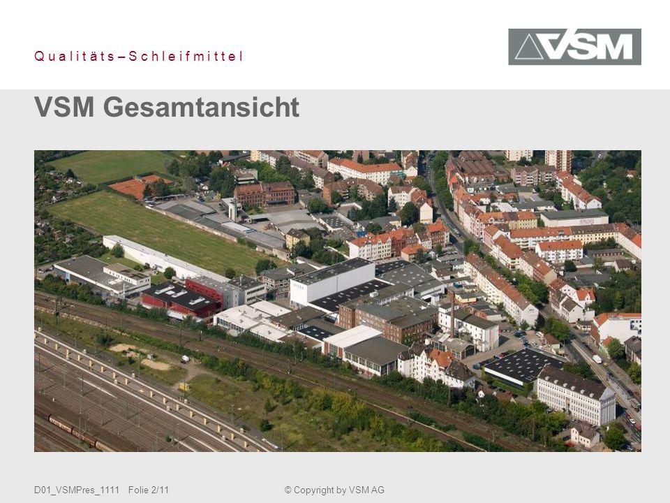 D01_VSMPres_1111 Folie 3/11© Copyright by VSM AG Q u a l i t ä t s – S c h l e i f m i t t e l Name:VSM Vereinigte Schmirgel- und Maschinen-Fabriken AG Gründung:1864 durch Siegmund Oppenheim und Siegmund Seeligmann Vertrieb:-Industrie -Handel Umsatz 2011 AG:ca.