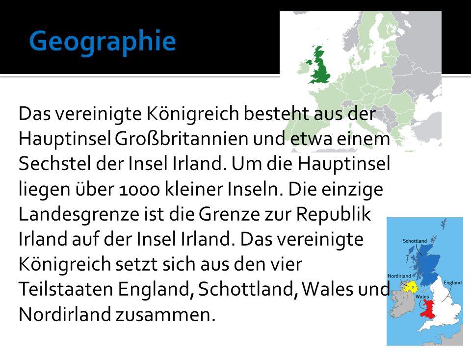 Das vereinigte Königreich besteht aus der Hauptinsel Großbritannien und etwa einem Sechstel der Insel Irland. Um die Hauptinsel liegen über 1000 klein