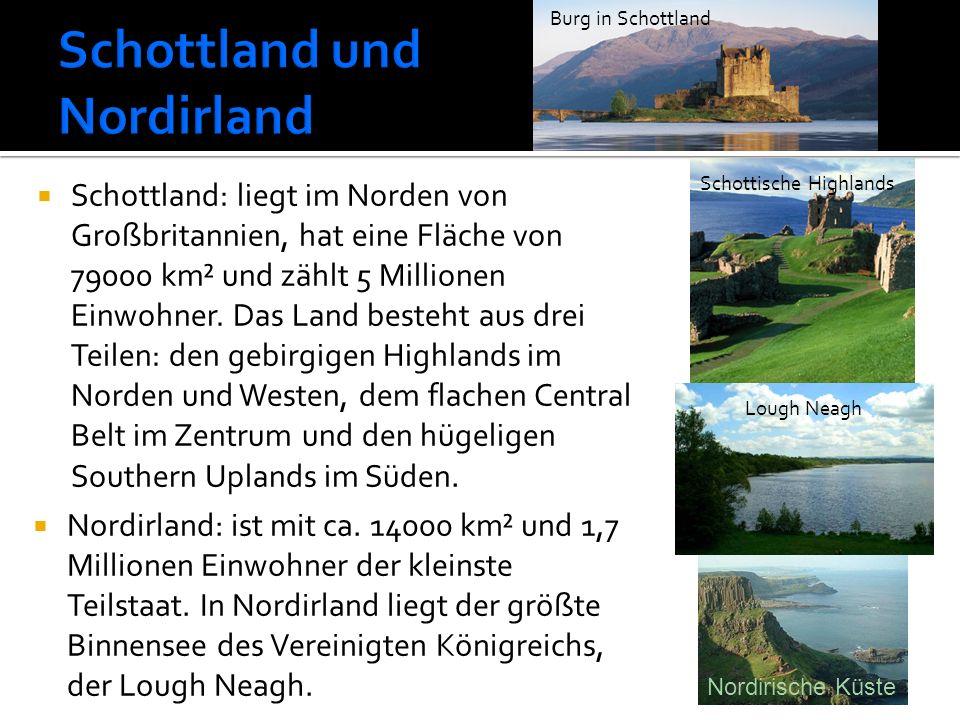 Schottland: liegt im Norden von Großbritannien, hat eine Fläche von 79000 km² und zählt 5 Millionen Einwohner. Das Land besteht aus drei Teilen: den