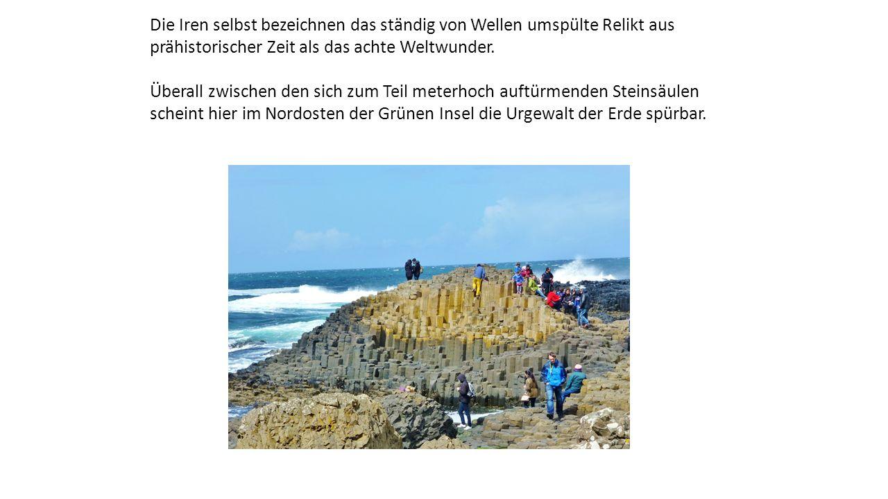 Die Iren selbst bezeichnen das ständig von Wellen umspülte Relikt aus prähistorischer Zeit als das achte Weltwunder.
