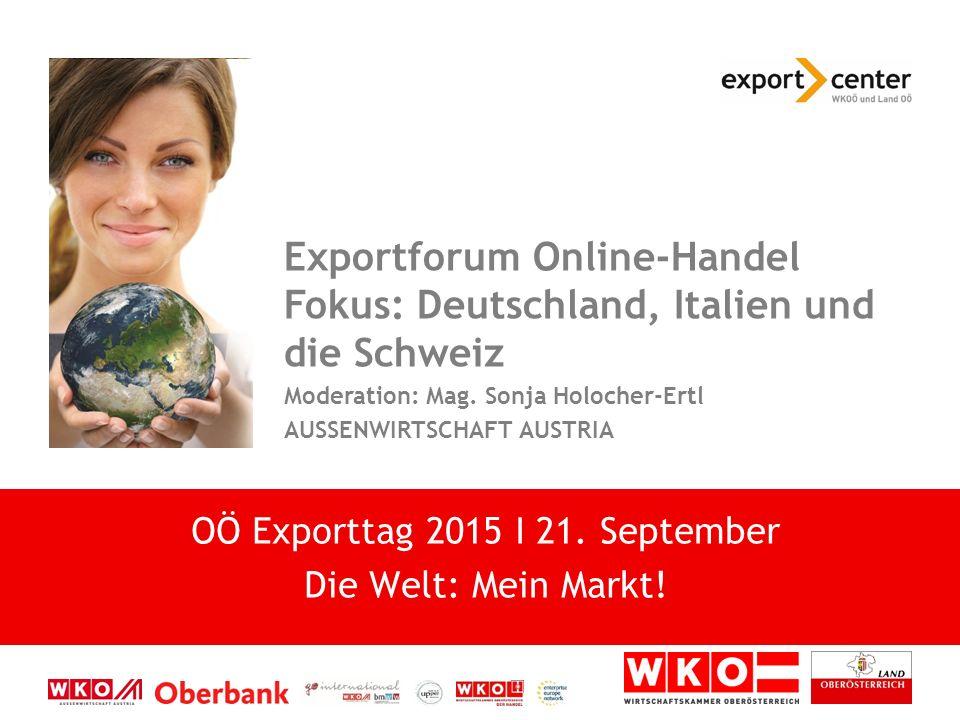 High-Tech zwischen Tradition und Moderne Exportforum Online-Handel Fokus: Deutschland, Italien und die Schweiz Moderation: Mag. Sonja Holocher-Ertl AU
