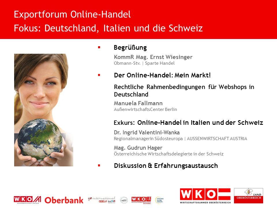  Begrüßung KommR Mag. Ernst Wiesinger Obmann-Stv. | Sparte Handel  Der Online-Handel: Mein Markt! Rechtliche Rahmenbedingungen für Webshops in Deuts