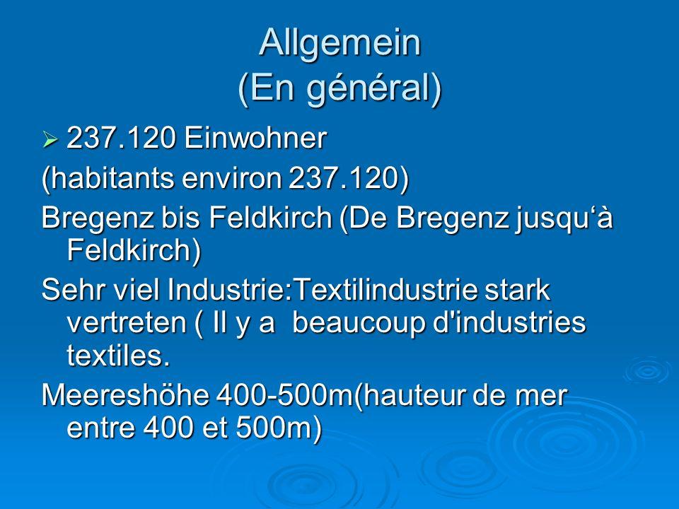 Allgemein (En général)  237.120 Einwohner (habitants environ 237.120) Bregenz bis Feldkirch (De Bregenz jusqu'à Feldkirch) Sehr viel Industrie:Textilindustrie stark vertreten ( Il y a beaucoup d industries textiles.