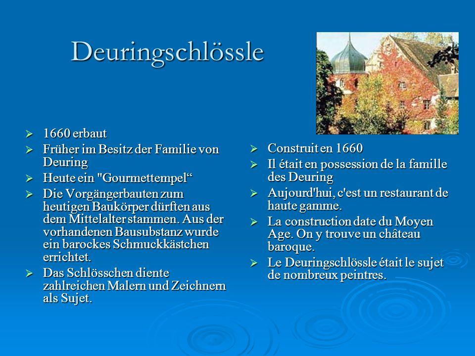 Deuringschlössle CCCConstruit en 1660 IIIIl était en possession de la famille des Deuring AAAAujourd hui, c est un restaurant de haute gamme.