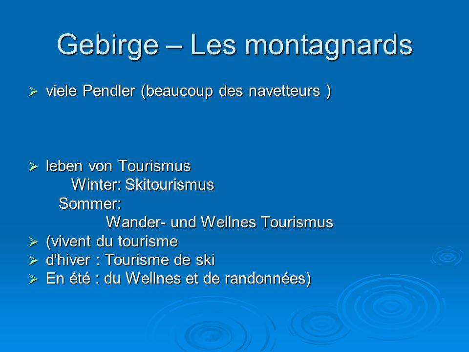 Gebirge – Les montagnards  viele Pendler (beaucoup des navetteurs )  leben von Tourismus Winter: Skitourismus Winter: Skitourismus Sommer: Sommer: Wander- und Wellnes Tourismus Wander- und Wellnes Tourismus  (vivent du tourisme  d hiver : Tourisme de ski  En été : du Wellnes et de randonnées)