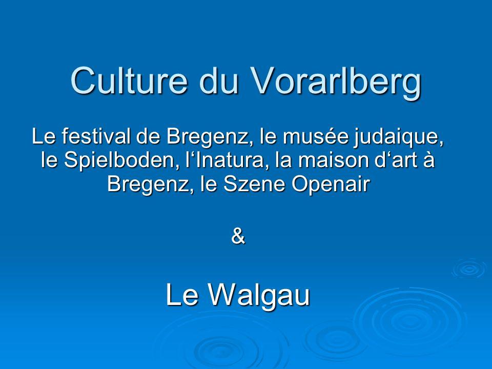 Culture du Vorarlberg Le festival de Bregenz, le musée judaique, le Spielboden, l'Inatura, la maison d'art à Bregenz, le Szene Openair & Le Walgau