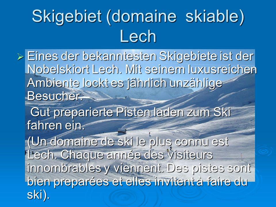 Skigebiet (domaine skiable) Lech  Eines der bekanntesten Skigebiete ist der Nobelskiort Lech.