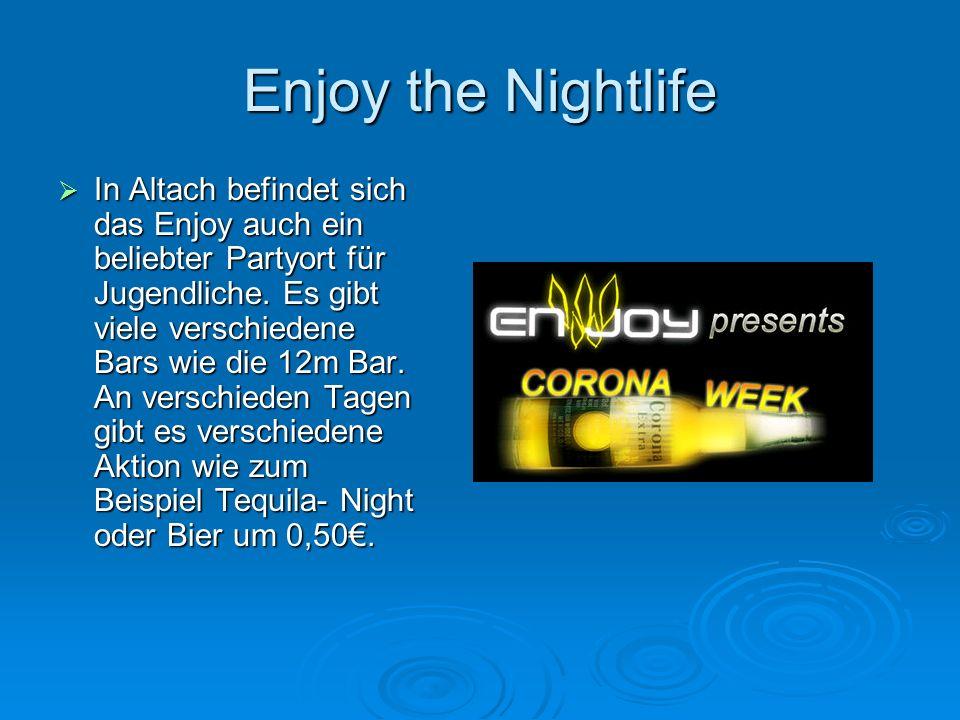 Enjoy the Nightlife  In Altach befindet sich das Enjoy auch ein beliebter Partyort für Jugendliche.