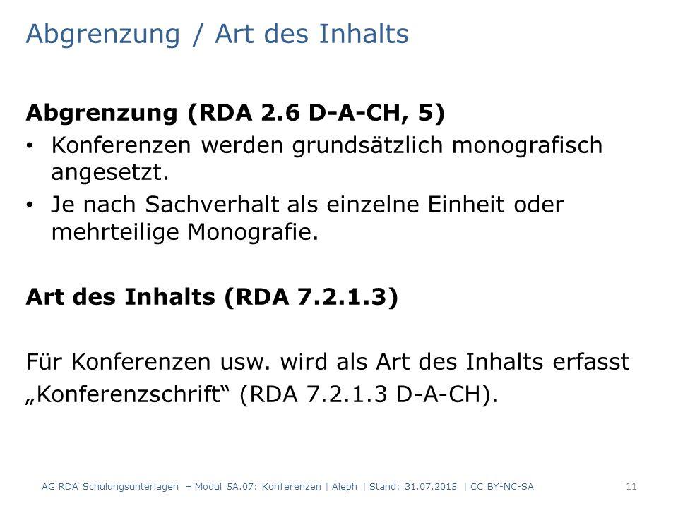Abgrenzung / Art des Inhalts Abgrenzung (RDA 2.6 D-A-CH, 5) Konferenzen werden grundsätzlich monografisch angesetzt.