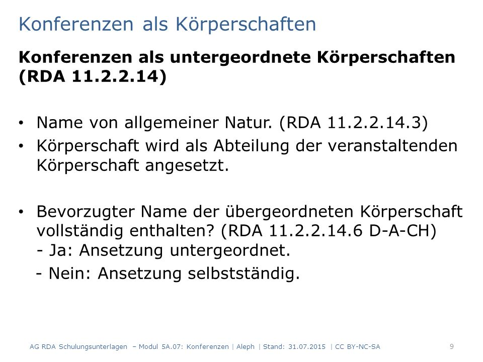 Konferenzen als Körperschaften Konferenzen als untergeordnete Körperschaften (RDA 11.2.2.14) Name von allgemeiner Natur.