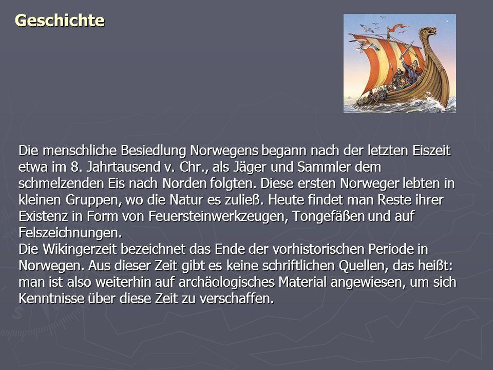 Geschichte Die menschliche Besiedlung Norwegens begann nach der letzten Eiszeit etwa im 8. Jahrtausend v. Chr., als Jäger und Sammler dem schmelzenden