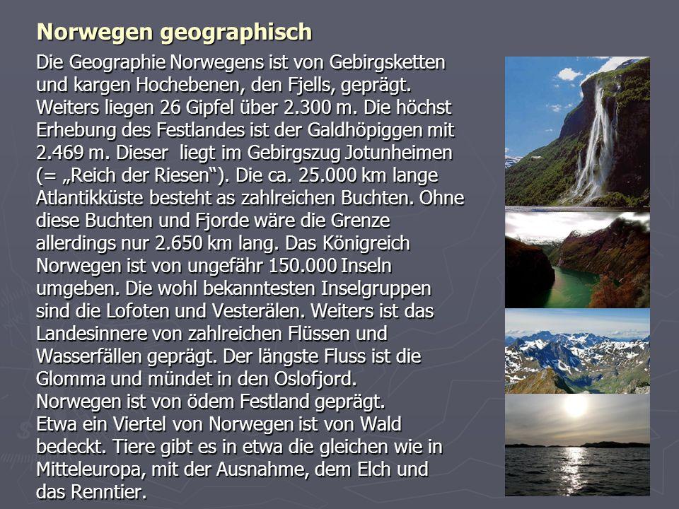 Norwegen geographisch Die Geographie Norwegens ist von Gebirgsketten und kargen Hochebenen, den Fjells, geprägt. Weiters liegen 26 Gipfel über 2.300 m