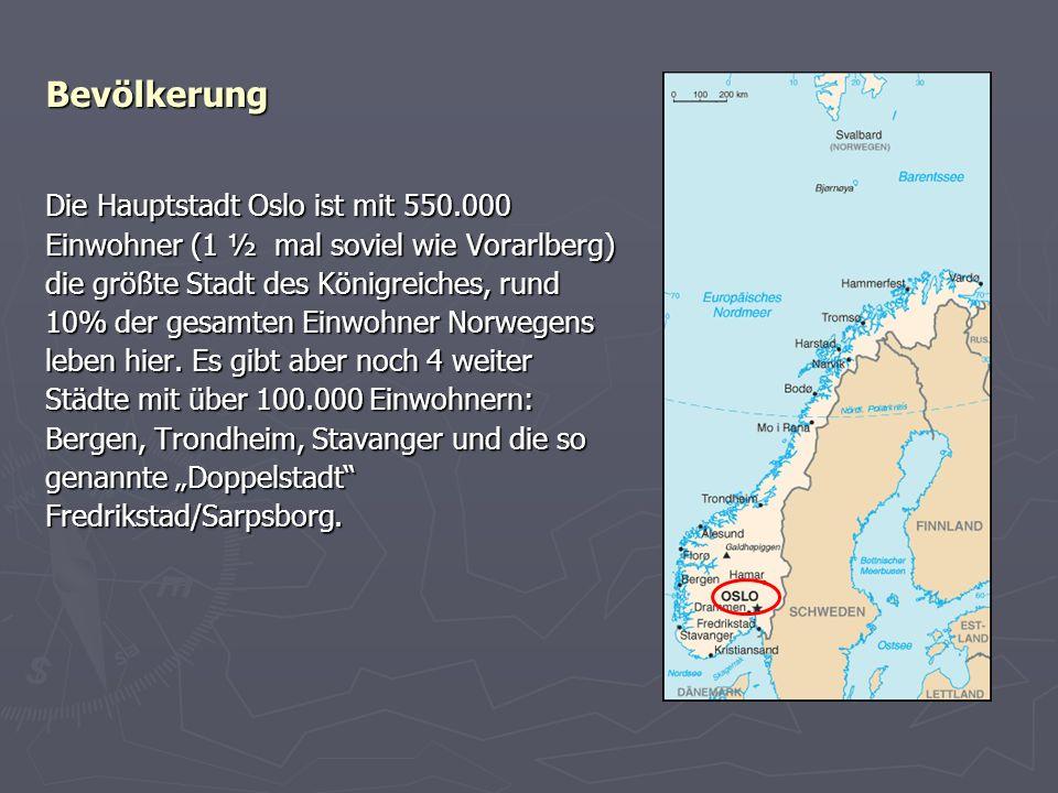 Bevölkerung Die Hauptstadt Oslo ist mit 550.000 Einwohner (1 ½ mal soviel wie Vorarlberg) die größte Stadt des Königreiches, rund 10% der gesamten Ein