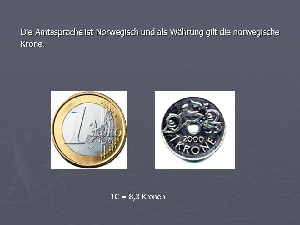 Die Amtssprache ist Norwegisch und als Währung gilt die norwegische Krone. 1€ = 8,3 Kronen