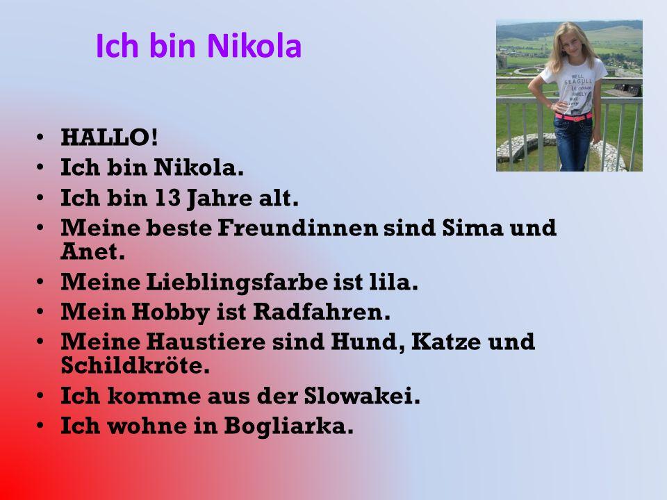 Ich bin Nikola HALLO! Ich bin Nikola. Ich bin 13 Jahre alt. Meine beste Freundinnen sind Sima und Anet. Meine Lieblingsfarbe ist lila. Mein Hobby ist
