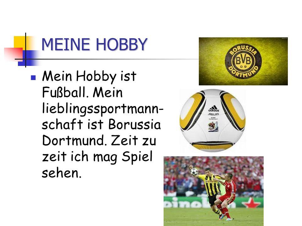 MEINE HOBBY Mein Hobby ist Fußball. Mein lieblingssportmann- schaft ist Borussia Dortmund. Zeit zu zeit ich mag Spiel sehen.