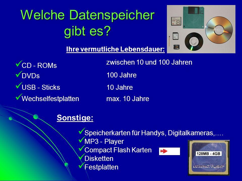 Welche Datenspeicher gibt es? C D - ROMs U SB - Sticks D VDs W echselfestplatten Ihre vermutliche Lebensdauer: 10 Jahre max. 10 Jahre zwischen 10 und