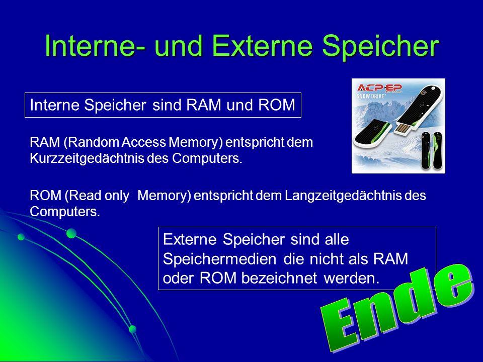 Interne- und Externe Speicher Interne Speicher sind RAM und ROM RAM (Random Access Memory) entspricht dem Kurzzeitgedächtnis des Computers. ROM (Read