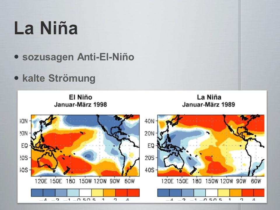 sozusagen Anti-El-Niño sozusagen Anti-El-Niño kalte Strömung kalte Strömung