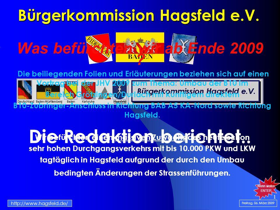 1 Bürgerkommission Hagsfeld e.V. Die Redaktion berichtet.. Freitag, 06. März 2009 http://www.hagsfeld.de/ Was befürchten wir ab Ende 2009 ? Die beilie