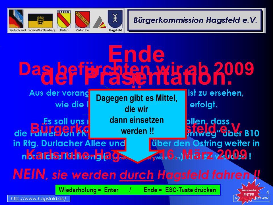 4 Das befürchten wir ab 2009 !! Montag, 16. März 2009 Aus der vorangegangenen Darstellung ist zu ersehen, wie die künftige Verkehrsführung erfolgt. __