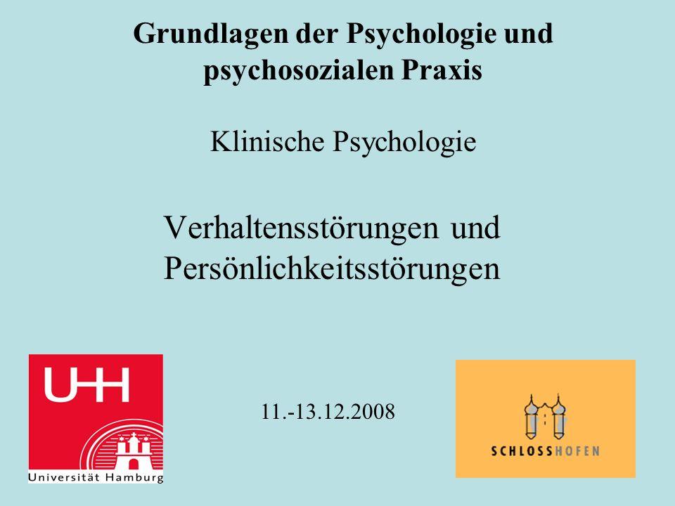 Grundlagen der Psychologie und psychosozialen Praxis Klinische Psychologie Verhaltensstörungen und Persönlichkeitsstörungen 11.-13.12.2008