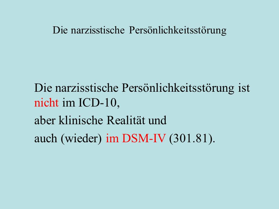 Die narzisstische Persönlichkeitsstörung Die narzisstische Persönlichkeitsstörung ist nicht im ICD-10, aber klinische Realität und auch (wieder) im DS