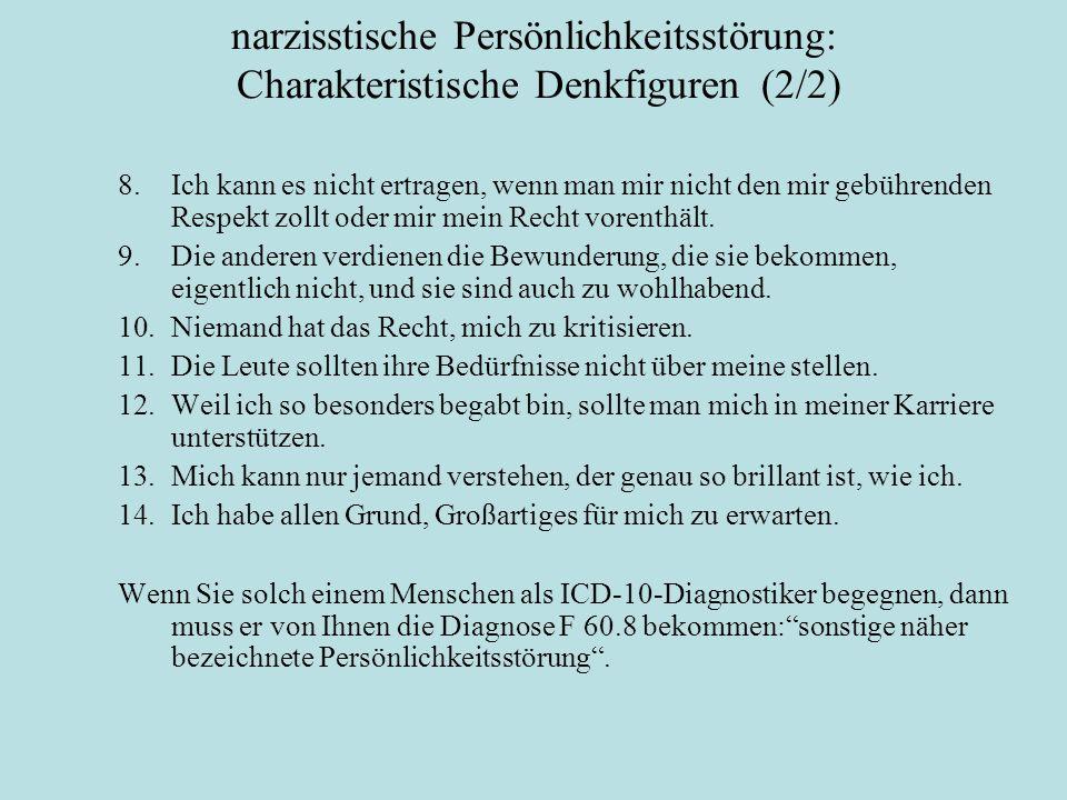 narzisstische Persönlichkeitsstörung: Charakteristische Denkfiguren (2/2) 8.Ich kann es nicht ertragen, wenn man mir nicht den mir gebührenden Respekt