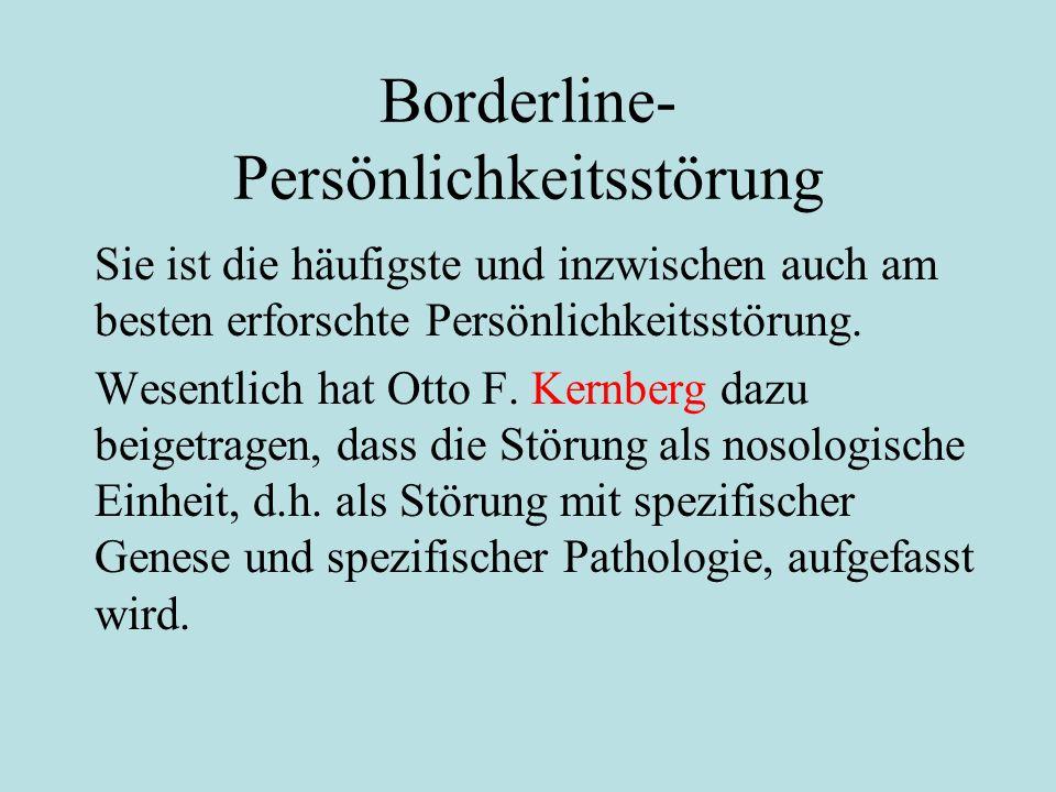 Borderline- Persönlichkeitsstörung Sie ist die häufigste und inzwischen auch am besten erforschte Persönlichkeitsstörung. Wesentlich hat Otto F. Kernb