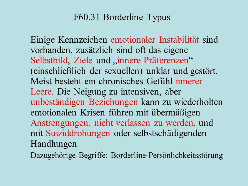 """F60.31 Borderline Typus Einige Kennzeichen emotionaler Instabilität sind vorhanden, zusätzlich sind oft das eigene Selbstbild, Ziele und """"innere Präfe"""