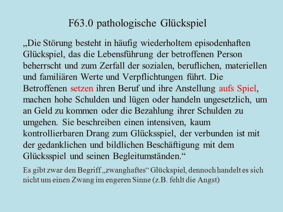 """F63.0pathologische Glückspiel """"Die Störung besteht in häufig wiederholtem episodenhaften Glückspiel, das die Lebensführung der betroffenen Person behe"""