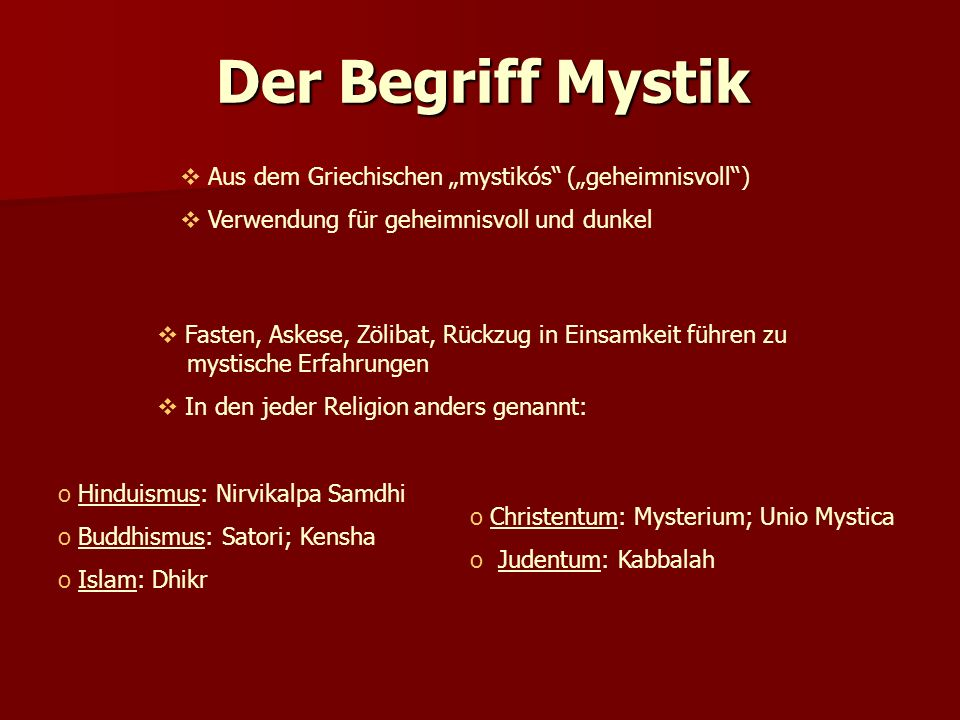 """Der Begriff Mystik  Aus dem Griechischen """"mystikós"""" (""""geheimnisvoll"""")  Verwendung für geheimnisvoll und dunkel  Fasten, Askese, Zölibat, Rückzug in"""
