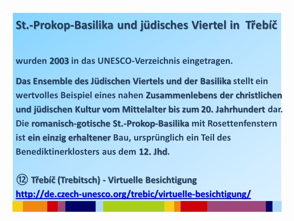 St.-Prokop-Basilika und jüdisches Viertel in Třebíč 2003 wurden 2003 in das UNESCO-Verzeichnis eingetragen.
