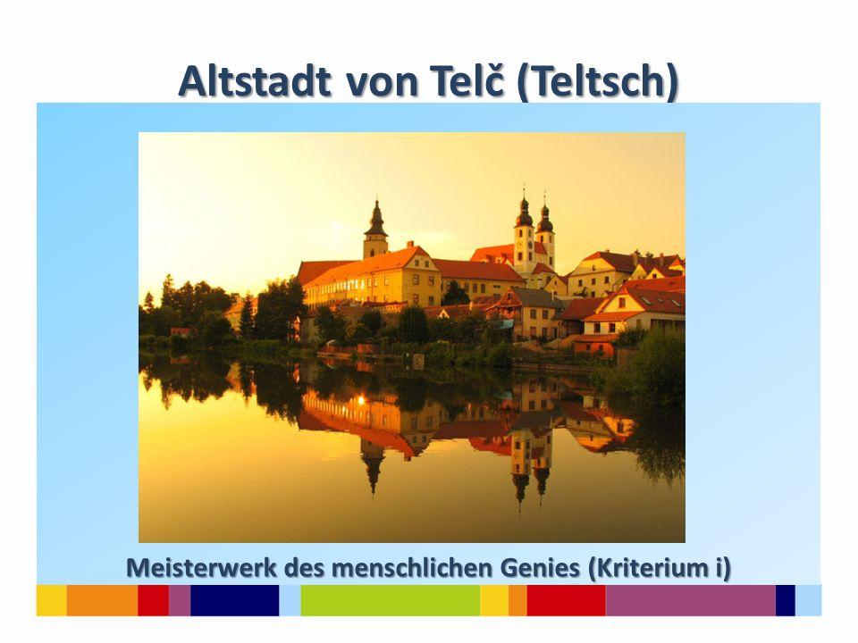 Altstadt von Telč (Teltsch) Meisterwerk des menschlichen Genies (Kriterium i)