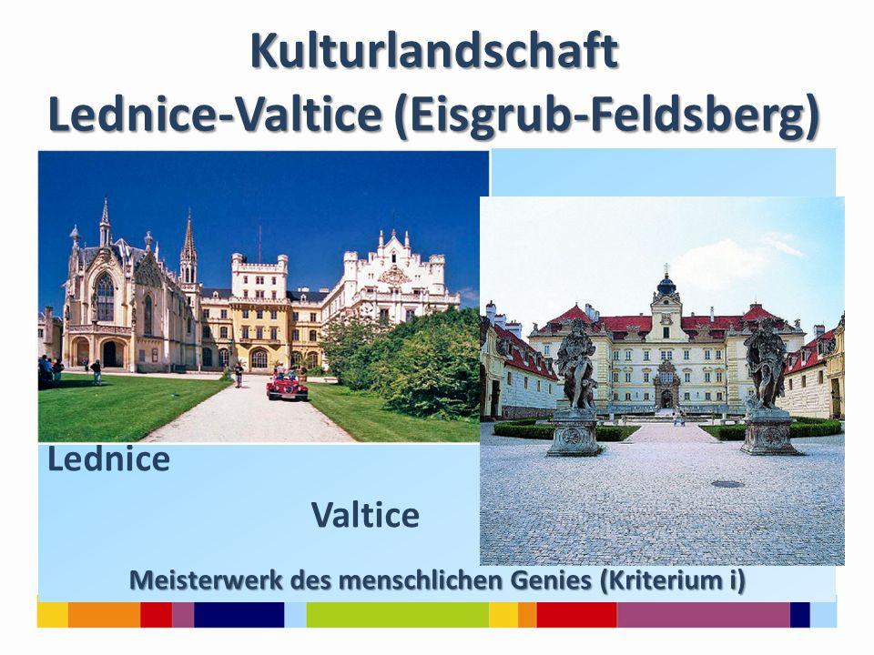 Kulturlandschaft Lednice-Valtice (Eisgrub-Feldsberg) Lednice Valtice Meisterwerk des menschlichen Genies (Kriterium i)