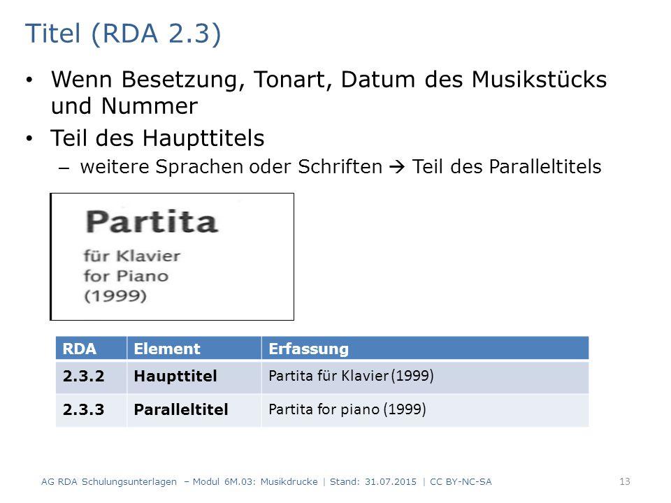 Titel (RDA 2.3) Wenn Besetzung, Tonart, Datum des Musikstücks und Nummer Teil des Haupttitels – weitere Sprachen oder Schriften  Teil des Paralleltit