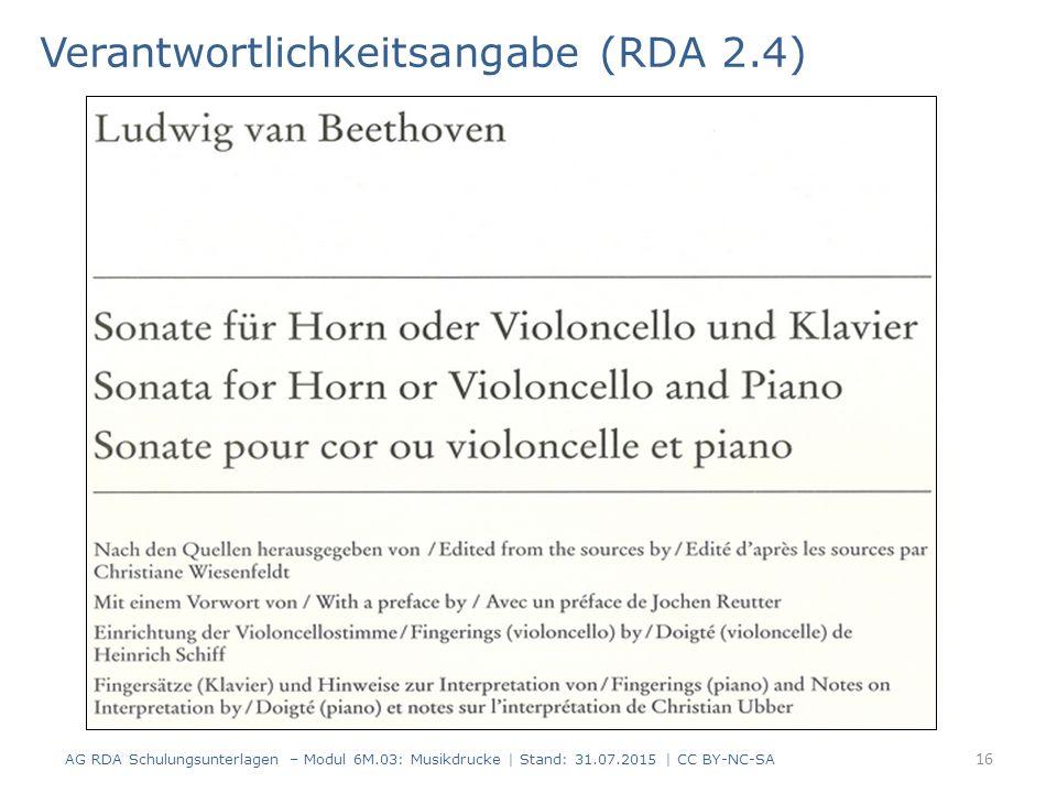 Verantwortlichkeitsangabe (RDA 2.4) AG RDA Schulungsunterlagen – Modul 6M.03: Musikdrucke | Stand: 31.07.2015 | CC BY-NC-SA 16