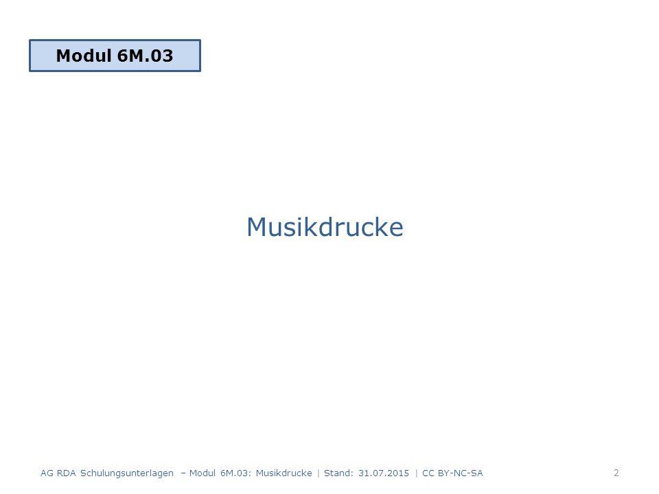 Musikdrucke Modul 6M.03 2 AG RDA Schulungsunterlagen – Modul 6M.03: Musikdrucke | Stand: 31.07.2015 | CC BY-NC-SA