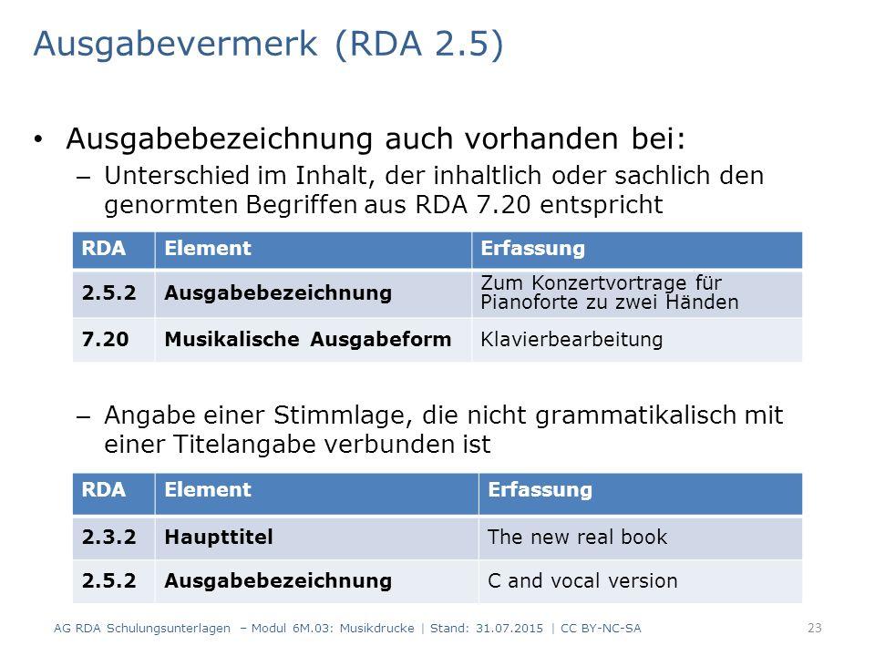 Ausgabevermerk (RDA 2.5) Ausgabebezeichnung auch vorhanden bei: – Unterschied im Inhalt, der inhaltlich oder sachlich den genormten Begriffen aus RDA