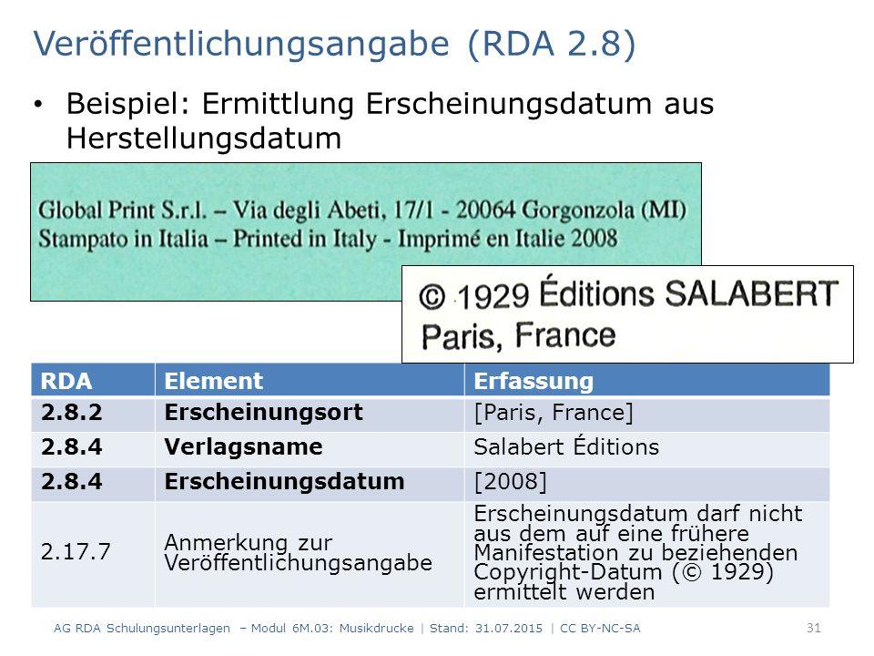 Veröffentlichungsangabe (RDA 2.8) Beispiel: Ermittlung Erscheinungsdatum aus Herstellungsdatum AG RDA Schulungsunterlagen – Modul 6M.03: Musikdrucke |